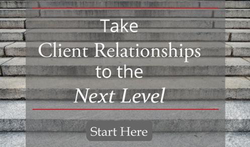 Take Client Relationships to the Next Level - Start Here